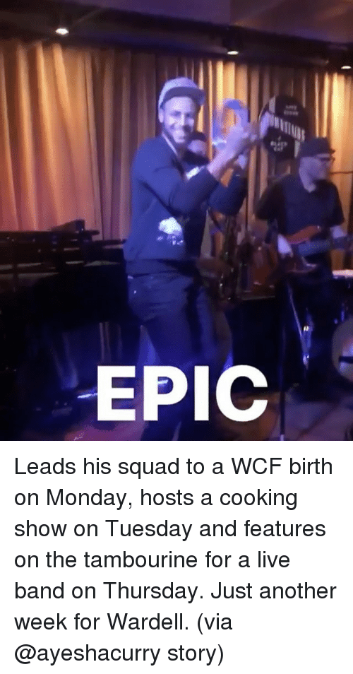 Basketball, Golden State Warriors, and Sports: EPIC Leads his squad to a WCF birth on Monday, hosts a cooking show on Tuesday and features on the tambourine for a live band on Thursday. Just another week for Wardell. (via @ayeshacurry story)