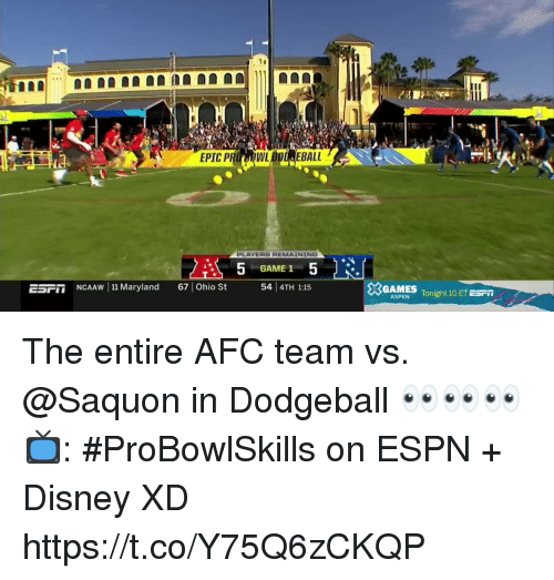 Dodgeball: EPIC P  WL  EBALL  PLAYERS REMAINING  GAME 1  ESF  İİNCAAw 111 Maryland  67 | Ohio  54 4TH 1:15  GAMES Tonight 10 ETES  Fİİ  ASPEN The entire AFC team vs. @Saquon in Dodgeball 👀👀👀  📺: #ProBowlSkills on ESPN + Disney XD https://t.co/Y75Q6zCKQP