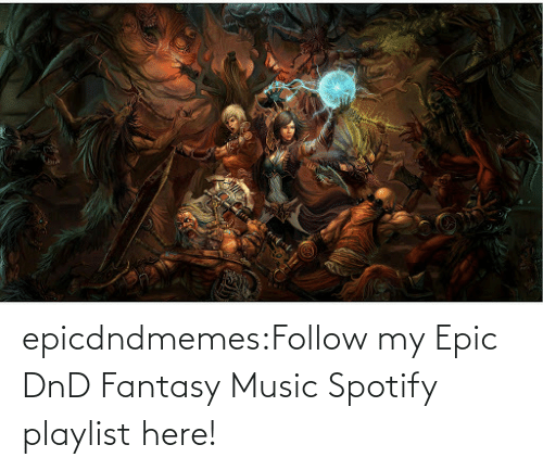 open: epicdndmemes:Follow my Epic DnD Fantasy Music Spotify playlist here!