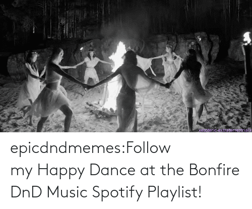 DnD: epicdndmemes:Follow my Happy Dance at the Bonfire DnD Music Spotify Playlist!