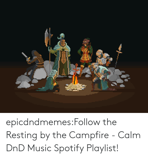 open: epicdndmemes:Follow the Resting by the Campfire - Calm DnD Music Spotify Playlist!