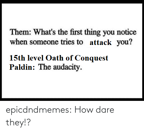 How Dare: epicdndmemes:  How dare they!?