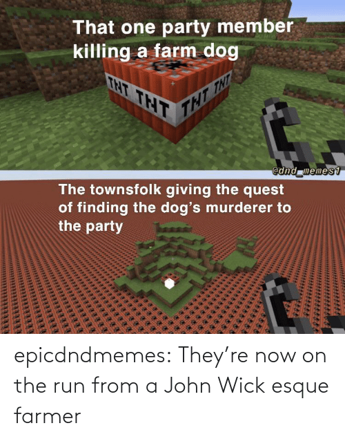 John Wick, Run, and Tumblr: epicdndmemes:  They're now on the run from a John Wick esque farmer