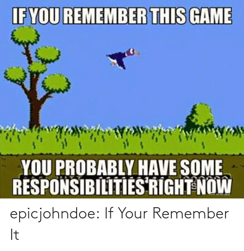 If Your: epicjohndoe:  If Your Remember It