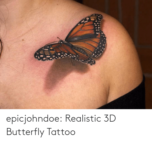 Tumblr, Blog, and Butterfly: epicjohndoe:  Realistic 3D Butterfly Tattoo