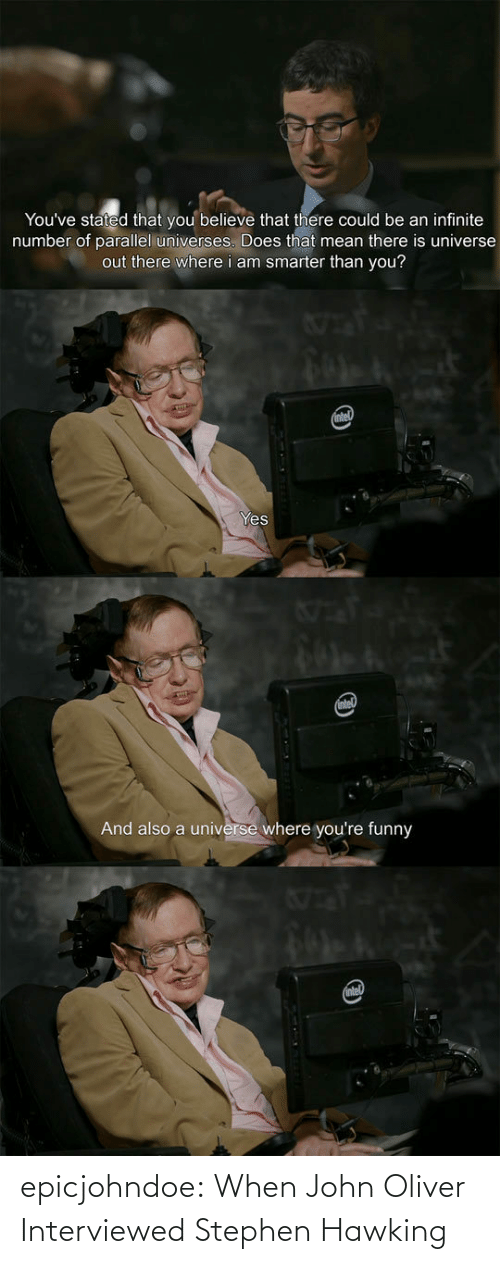 Stephen, Stephen Hawking, and Tumblr: epicjohndoe:  When John Oliver Interviewed Stephen Hawking