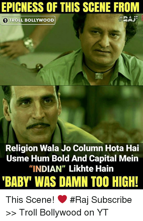 """hotas: EPICNESS OF THIS SCENE FROM  T TROLL BOLLYWOOD  Religion Wala Jo Column Hota Hai  Usme Hum Bold And Capital Mein  """"INDIAN"""" Likhte Hain  BABY' WAS DAMN TOO HIGH! This Scene! ❤  #Raj  Subscribe >> Troll Bollywood on YT"""