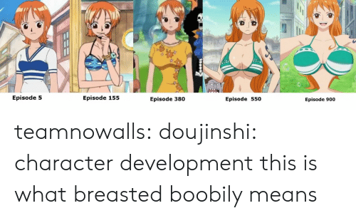episode-5: Episode 5  Episode 155  Episode 380  Episode 550  Episode 900 teamnowalls: doujinshi: character development  this is what breasted boobily means
