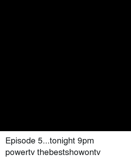episode-5: Episode 5...tonight 9pm powertv thebestshowontv