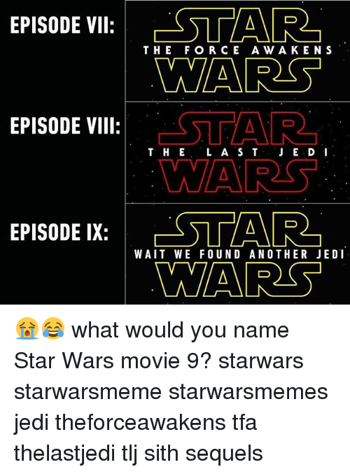 forceful: EPISODE VII: 1  ALEG  THE FORC E A W AK ENS  WARS  STAR  WARS  ESTAR  WARS  EPISODE VIIl  T H E LA S TJ E DI  EPISODE IX:  WAIT WE FOUND ANOTHER JEDI 😭😂 what would you name Star Wars movie 9? starwars starwarsmeme starwarsmemes jedi theforceawakens tfa thelastjedi tlj sith sequels