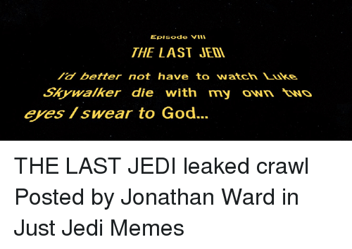 God, Jedi, and Memes: Episode Vl  THE LAST JED  etter nO  Skywalker die with my own NO  eyes/ swear to God.. THE LAST JEDI leaked crawl  Posted by Jonathan Ward in Just Jedi Memes