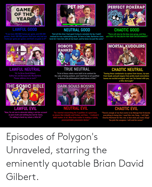 episodes: Episodes of Polygon's Unraveled, starring the eminently quotable Brian David Gilbert.