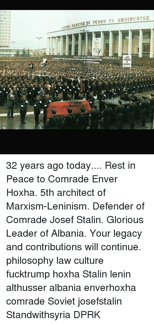 Enver Hoxha: EPONESTE SHOLPERISE  urol PERTISES 32 years ago today.... Rest in Peace to Comrade Enver Hoxha. 5th architect of Marxism-Leninism. Defender of Comrade Josef Stalin. Glorious Leader of Albania. Your legacy and contributions will continue. philosophy law culture fucktrump hoxha Stalin lenin althusser albania enverhoxha comrade Soviet josefstalin Standwithsyria DPRK