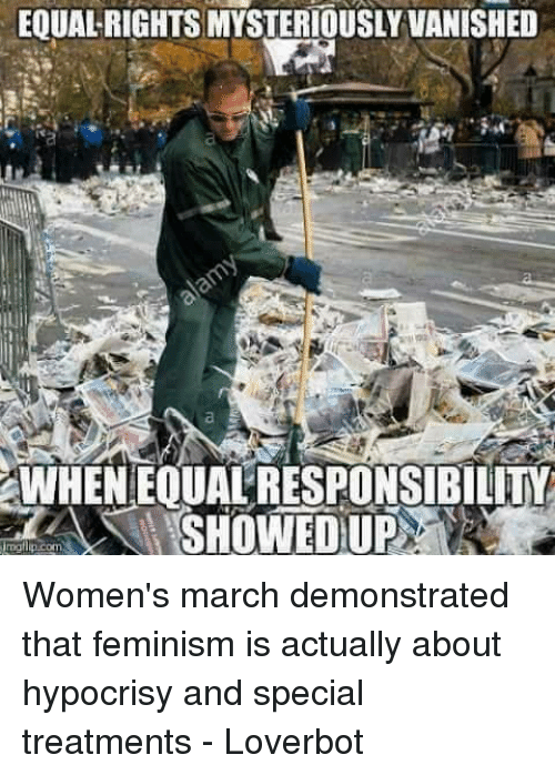 Women March: EQUAL RIGHTSMYSTERIOUSLY VANISHED  WHENEOUALRESPONSIBILITI  SHOWED UP Women's march demonstrated that feminism is actually about hypocrisy and special treatments - Loverbot