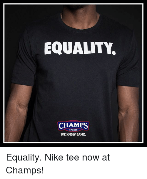 Memes, 🤖, and Tee: EQUALITY.  CHAMPS  SPORTS  WE KNOW GAME. Equality. Nike tee now at Champs!