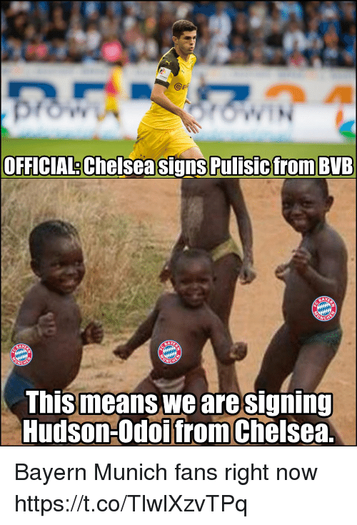 Bayern Munich: @eR  OFFICIAL Chelsea signs Pulisicfrom BVB  BAY  BAY  This means we aresigning  Hudson-Odoifrom Chelsea Bayern Munich fans right now https://t.co/TlwlXzvTPq