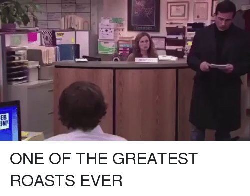roast: ER ONE OF THE GREATEST ROASTS EVER