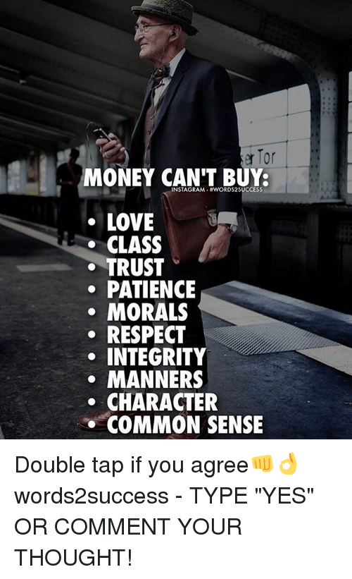 "Love, Memes, and Money: er Tor  MONEY CAN'T BUY  INSTA GRAM. MWORDS2SUCCESS  LOVE  CLASS  TRUST  PATIENCE  MORALS  RESPECT  INTEGRITY  MANNERS  CHARACTER  COMMON SENSE Double tap if you agree👊👌 words2success - TYPE ""YES"" OR COMMENT YOUR THOUGHT!"