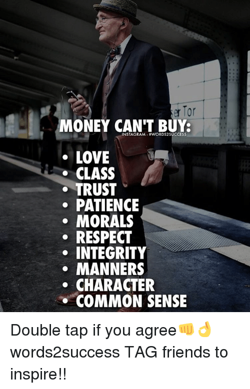 Memes, Common, and Integrity: er Tor  MONEY CAN'T BUY:  INSTAGRAM LOVE  CLASS  TRUST  PATIENCE  MORALS  RESPECT  INTEGRITY  MANNERS  CHARACTER  COMMON SENSE Double tap if you agree👊👌 words2success TAG friends to inspire!!
