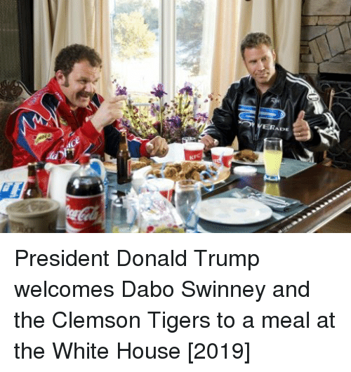 dabo: ERADE President Donald Trump welcomes Dabo Swinney and the Clemson Tigers to a meal at the White House [2019]