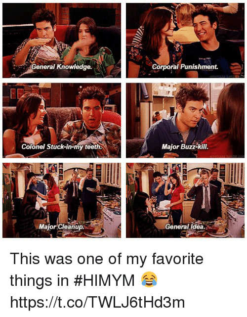 Memes, Knowledge, and 🤖: eral Knowledge.  Corporal Punishment.  Colonel Stuck-in-my teeth  Major Buzz-kill  MajorCleanup  General ldea This was one of my favorite things in #HIMYM 😂 https://t.co/TWLJ6tHd3m