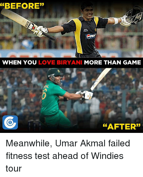 "biryani: ERBEFORE""  WHEN YOU  LOVE BIRYANI MORE THAN GAME  AFTER"" Meanwhile, Umar Akmal failed fitness test ahead of Windies tour"