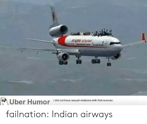 ere: ERE  83  Uber Humor  I did not have sexual relations with that woman failnation:  Indian airways