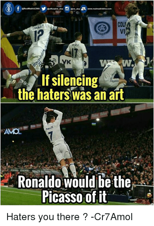 Memes, Picasso, and Ronaldo: ERealMadrid DNA  Gofficialm dna  Erm dna  COLI  If silencing  the haters an art  AMO  Ronaldo would be the  Picasso of it Haters you there ?  -Cr7Amol