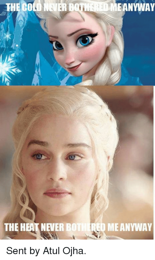 Game of Thrones, Heat, and Edm: ERHE COLO NEVER B  THE HEAT NEVER BO  EDME ANYWAY  ED ME ANYWAY Sent by Atul Ojha.
