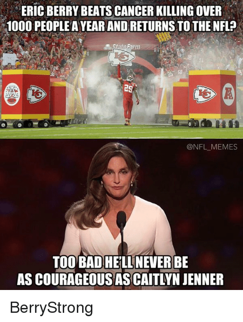 eric berry: ERIC BERRY BEATS CANCER KILLING OVER  IC  1000 PEOPLEAYEAR AND RETURNS TO THE NFL?  Farm  es  NFL MEMES  TOO BAD HELLNEVERBE  ASCOURAGEOUSASICAITLYN JENNER BerryStrong