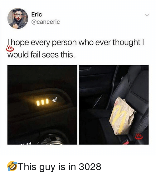 Fail, Memes, and Hope: Eric  @canceric  hope every person who ever thought I  would fail sees this. 🤣This guy is in 3028