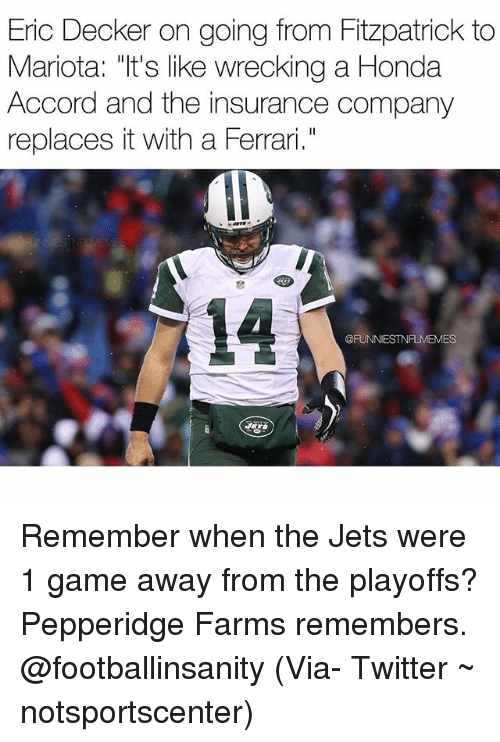 "Honda Accord: Eric Decker on going from Fitzpatrick to  Mariota: ""It's like wrecking a Honda  Accord and the insurance company  replaces with a Ferrari.  @FUNNIEST MES Remember when the Jets were 1 game away from the playoffs? Pepperidge Farms remembers. @footballinsanity (Via- Twitter ~ notsportscenter)"