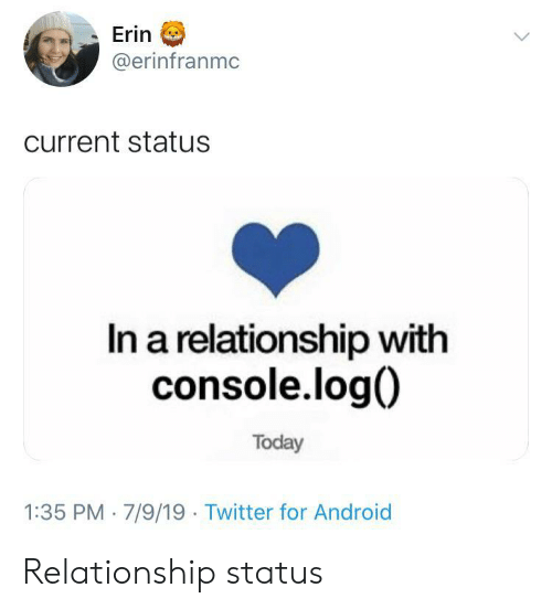 Relationship Status: Erin  @erinfranmc  current status  In a relationship with  console.log  Today  1:35 PM 7/9/19 Twitter for Android Relationship status