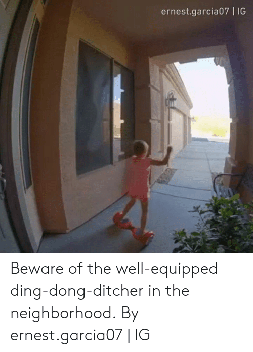 Ernest: ernest.garcia07 | IG Beware of the well-equipped ding-dong-ditcher in the neighborhood.  By ernest.garcia07 | IG