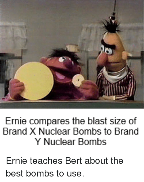 Best, Bertstrips, and Teaching: Ernie compares the blast size of  Brand X Nuclear Bombs to Brand  Y Nuclear Bombs Ernie teaches Bert about the best bombs to use.