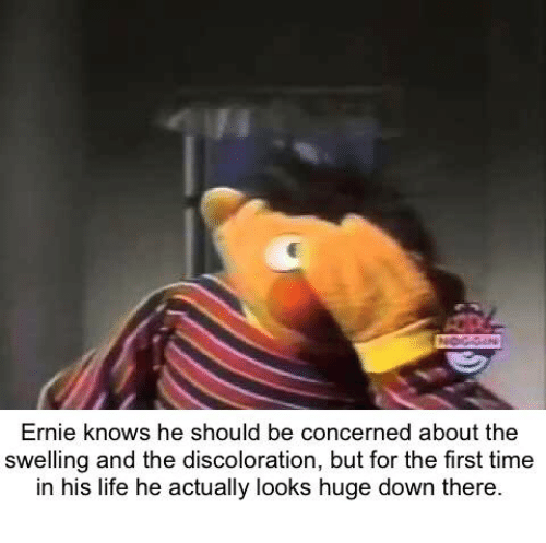 Dank, Life, and Time: Ernie knows he should be concerned about the  swelling and the discoloration, but for the first time  in his life he actually looks huge down there