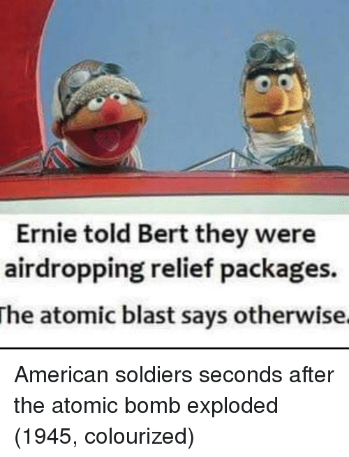 Colourized: Ernie told Bert they were  airdropping relief packages.  The  atomic blast says otherwise American soldiers seconds after the atomic bomb exploded (1945, colourized)