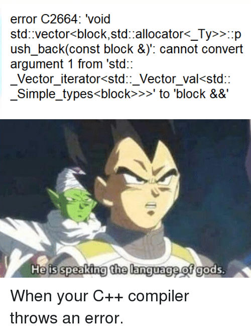 vector: error C2664: 'void  std vector<block.std allocator< Tv>>p  ush back(const block &y: cannot convert  argument 1 from 'std:  Vector iterator<std::_Vector_va<std::  Simple_types<block>>to 'block &&  He is speaking the language of gods. When your C++ compiler throws an error.