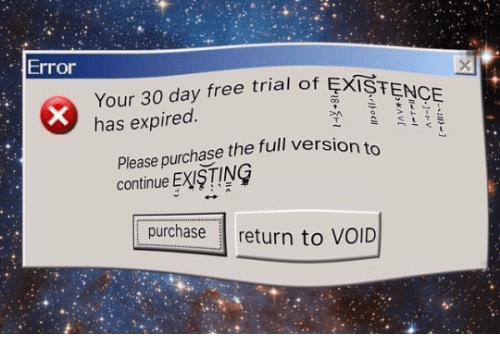 Free, Nihilist, and Day: Error  Your 30 day free trial of EXIST  has expired  도×  PA  Please purchase the full version to  continue EXISTING  purchase return to VOID