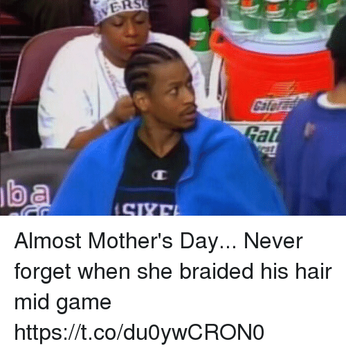 Funny, Mother's Day, and Game: ERS  Gat  b Almost Mother's Day... Never forget when she braided his hair mid game https://t.co/du0ywCRON0