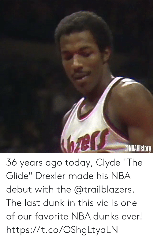 "vid: ers  ONBAHistory 36 years ago today, Clyde ""The Glide"" Drexler made his NBA debut with the @trailblazers.   The last dunk in this vid is one of our favorite NBA dunks ever!   https://t.co/OShgLtyaLN"