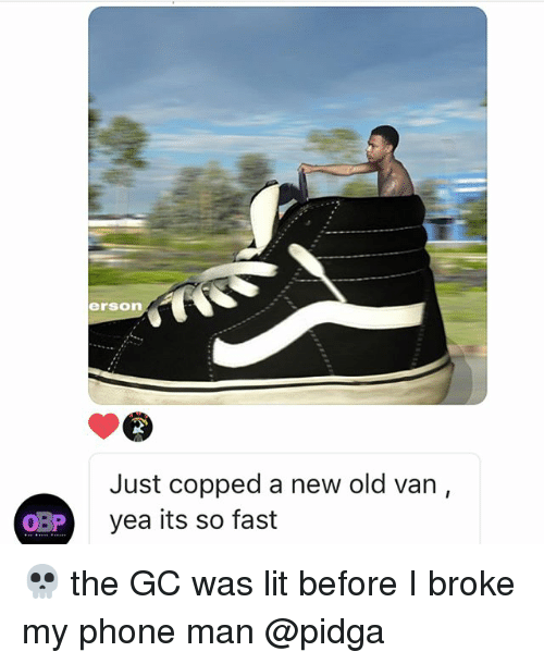 Vanned: erson  Just copped a new old van,  yea its so fast  BP y 💀 the GC was lit before I broke my phone man @pidga