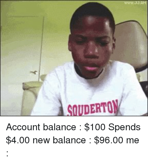 New Balance, Girl Memes, and Accounting: ERTO Account balance : $100 Spends $4.00 new balance : $96.00 me :