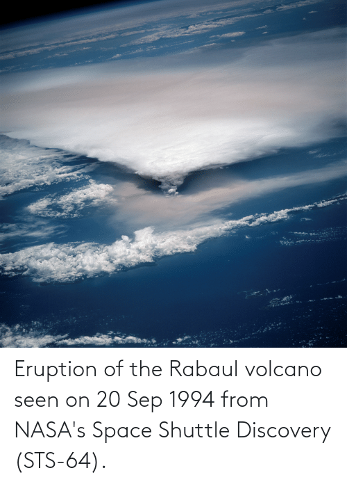 sep: Eruption of the Rabaul volcano seen on 20 Sep 1994 from NASA's Space Shuttle Discovery (STS-64).