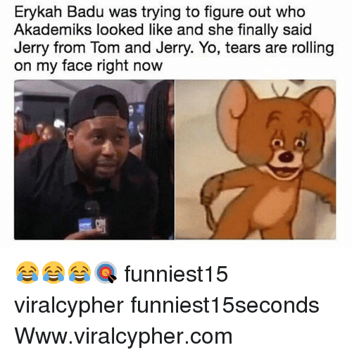 Erykah Badu, Funny, and Yo: Erykah Badu was trying to figure out who  Akademiks looked like and she finally said  Jerry from Tom and Jerry. Yo, tears are rolling  on my face right now 😂😂😂🎯 funniest15 viralcypher funniest15seconds Www.viralcypher.com