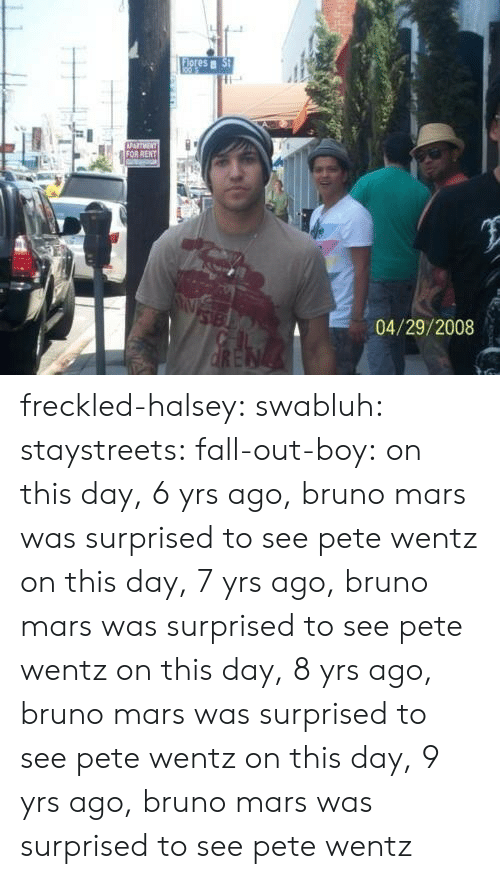 Fall Out Boy: es  04/29/2008 freckled-halsey:  swabluh:  staystreets:  fall-out-boy:  on this day, 6 yrs ago, bruno mars was surprised to see pete wentz  on this day, 7 yrs ago, bruno mars was surprised to see pete wentz  on this day, 8 yrs ago, bruno mars was surprised to see pete wentz   on this day, 9 yrs ago, bruno mars was surprised to see pete wentz