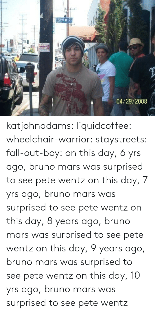 Fall Out Boy: es  04/29/2008 katjohnadams: liquidcoffee:  wheelchair-warrior:  staystreets:  fall-out-boy:  on this day, 6 yrs ago, bruno mars was surprised to see pete wentz  on this day, 7 yrs ago, bruno mars was surprised to see pete wentz  on this day, 8 years ago, bruno mars was surprised to see pete wentz   on this day, 9 years ago, bruno mars was surprised to see pete wentz  on this day, 10 yrs ago, bruno mars was surprised to see pete wentz