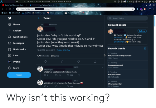 """junk: * es ) 20:34:57  File Edit View History Tools People Help  on Twitter: """"Junio  OGojira-Wolf Down the Earth  X  X  / status/ 1153392440474263553  https://twitter.com/  School Stuff A ArchWiki  CUPS Interface  The GNU Operati.  Inbox -arrogants...  MCollection -Al...  Junk  Tweet  Search Twitter  Home  Relevant people  Retweeted  # Explore  Follow  Junior dev: """"why isn't this working?"""" 