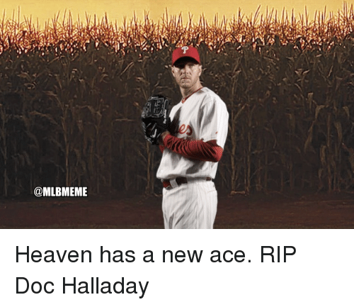 Heaven, Mlb, and Ace: es  @MLBMEME Heaven has a new ace. RIP Doc Halladay