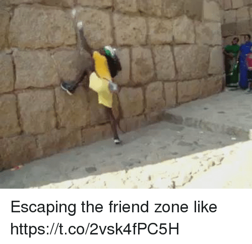 Funny, Friend, and Zone: Escaping the friend zone like  https://t.co/2vsk4fPC5H
